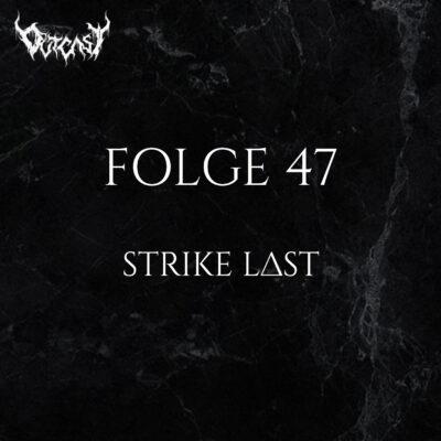 Folge 47 | Strike Last