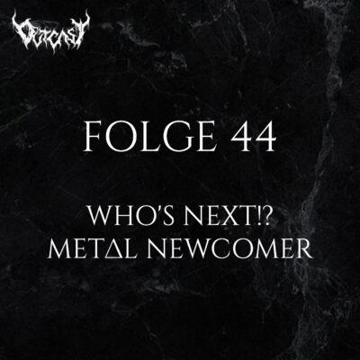 Folge 44   Who's Next!? - Metal Newcomer