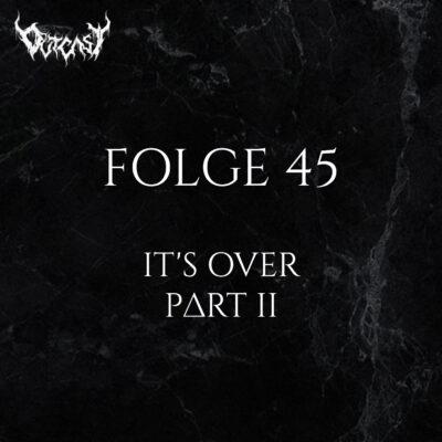Folge 45 | It's Over - Part II
