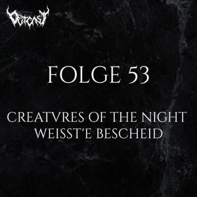 Folge 53 | Creatures of the Night - Weißt'e Bescheid