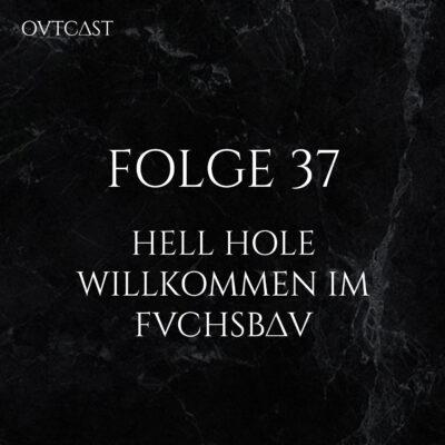 Folge 37 | Hell Hole - Willkommen im Fuchsbau