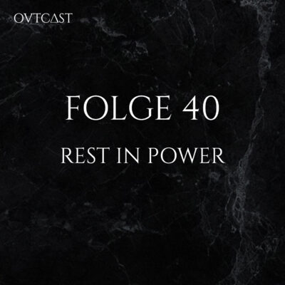 Folge 40 | Rest in Power