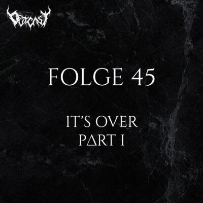 Folge 45 | It's Over - Part I