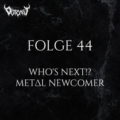 Folge 44 | Who's Next!? - Metal Newcomer