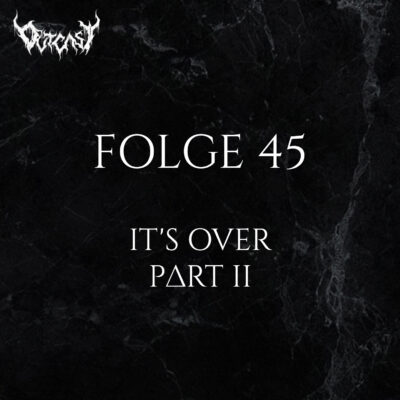 Folge 45 | It's Over - Part II