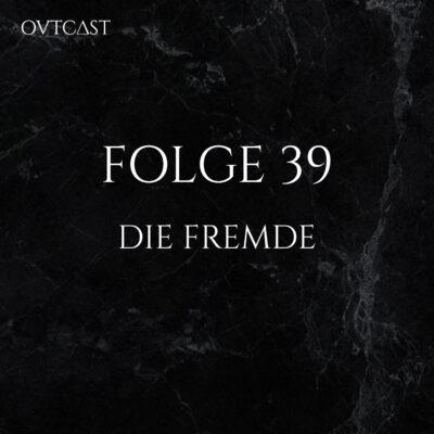 Folge 39 | Die Fremde