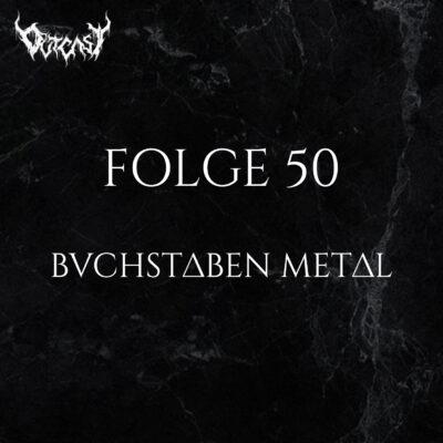 Folge 50 | Buchstaben Metal