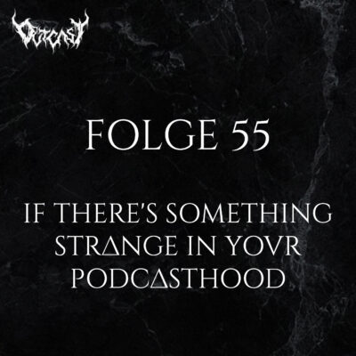 Folge 55 | If there's something strange in your Podcasthood