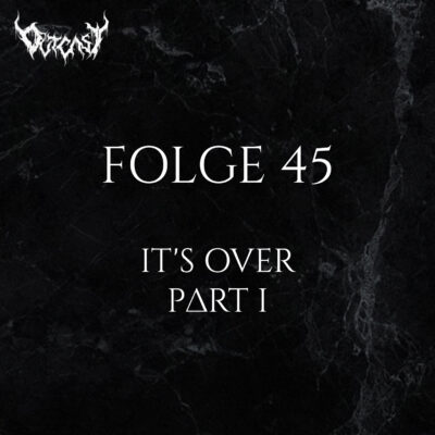 Folge 45 | It's Over - Part I